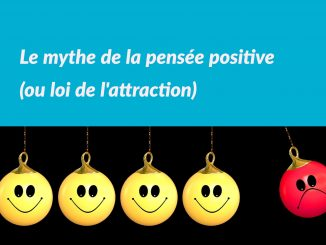 Le mythe de la pensée positive (ou loi de l'attraction)
