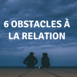 6 obstacles à la relation