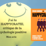 J'ai lu Happycratie, critique de la psychologie positive : mon avis