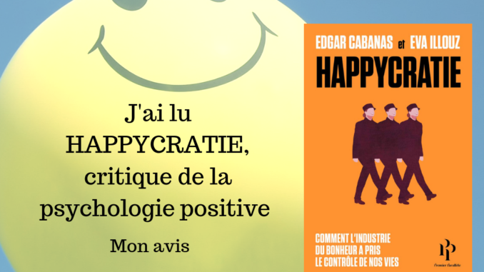 J'ai lu Happycratie, critique de la psychologie positive