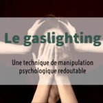 Le gaslighting : une technique de manipulation psychologique redoutable